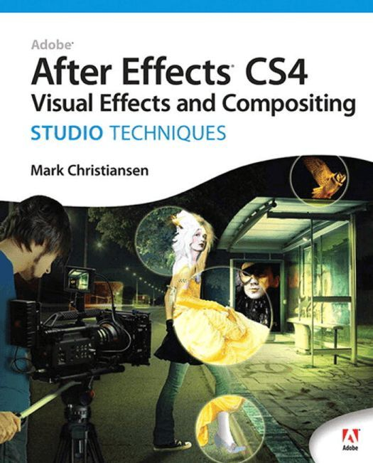 Adobe After Effects CS4 Visual Effects and Compositing Studio Techniques
