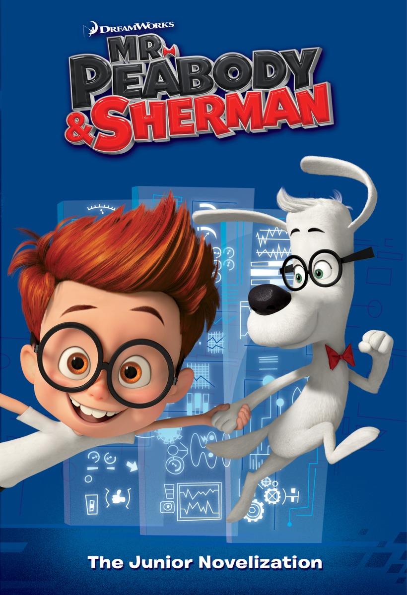 Mr. Peabody & Sherman Junior Novelization (Mr. Peabody & Sherman)