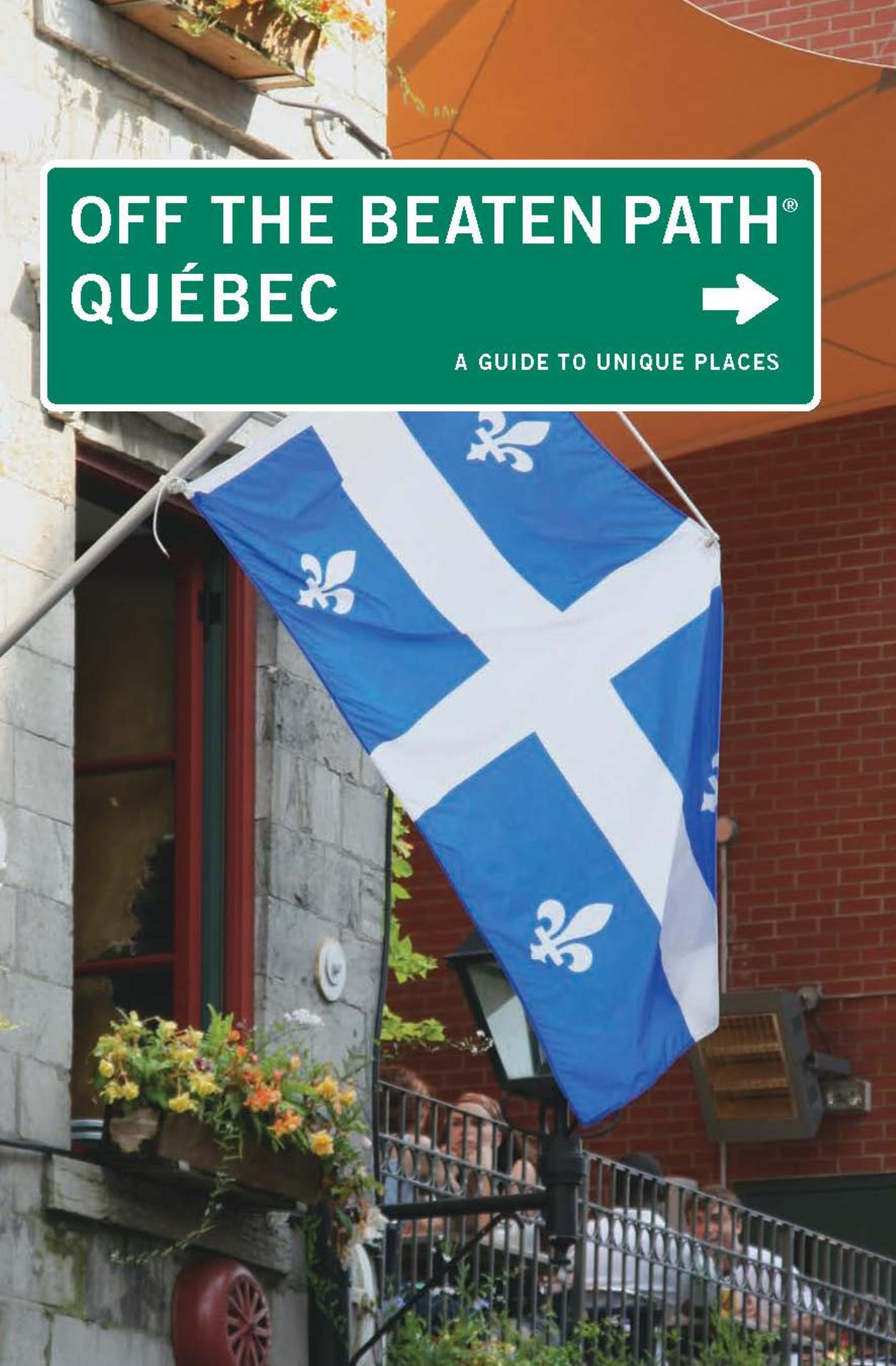 Quebec Off the Beaten Path®