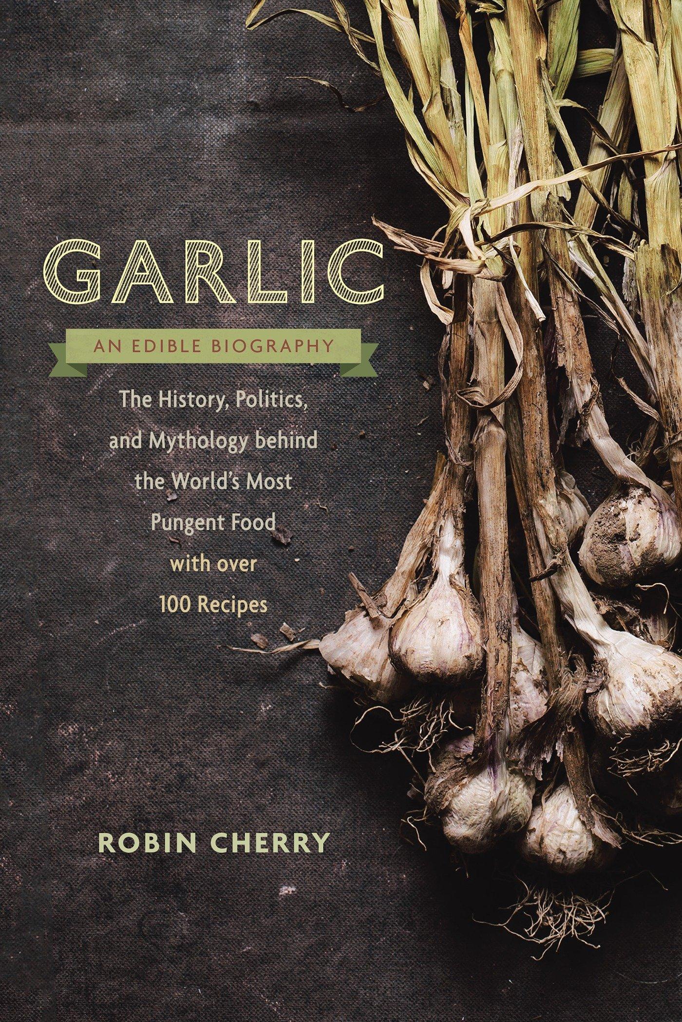 Garlic, an Edible Biography