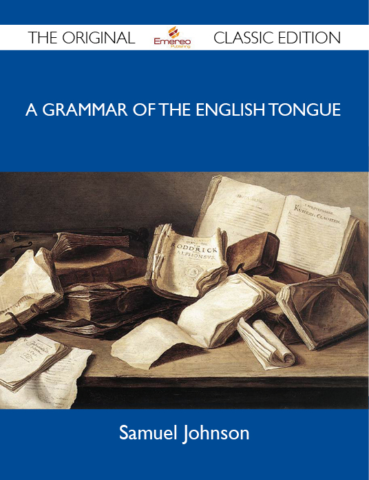A Grammar of the English Tongue - The Original Classic Edition