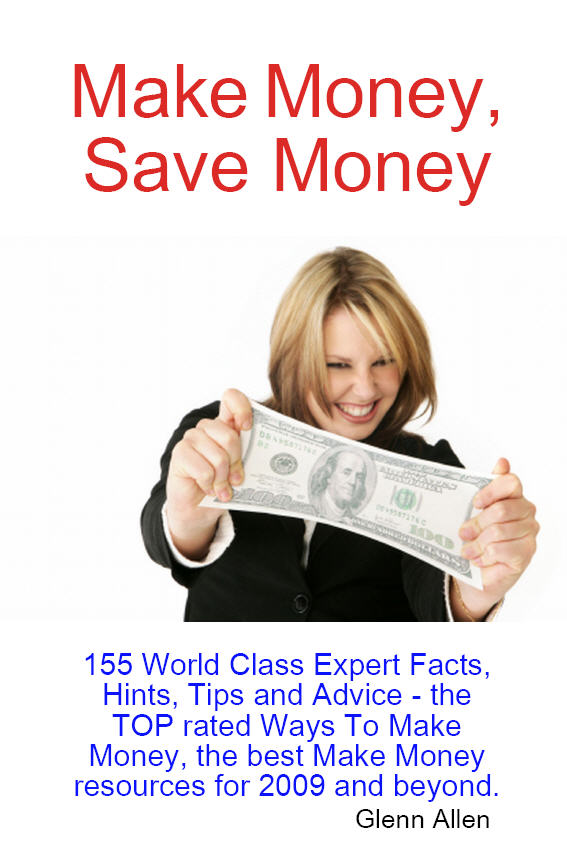 Make Money, Save Money - 155 World Class Expert Facts, Hints, Tips and Advice - the TOP rated Ways To Make Money, the best Make Money resources for 2009 and beyond.