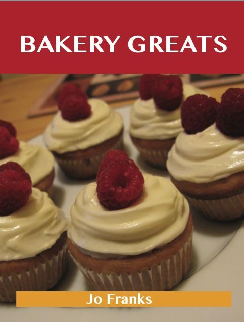 Bakery Greats: Delicious Bakery Recipes, The Top 91 Bakery Recipes