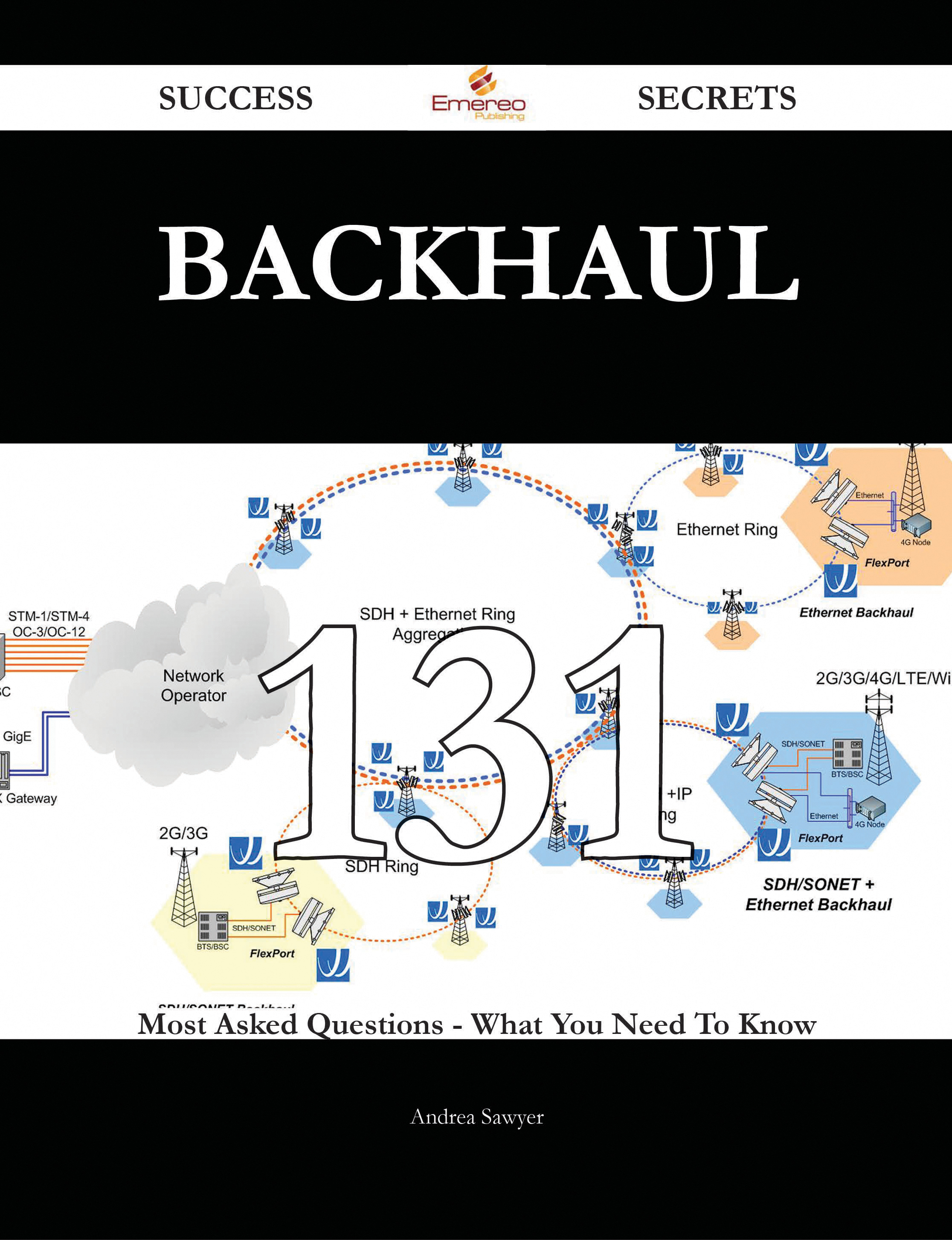 Backhaul 131 Success Secrets - 131 Most Asked Questions On Backhaul - What You Need To Know