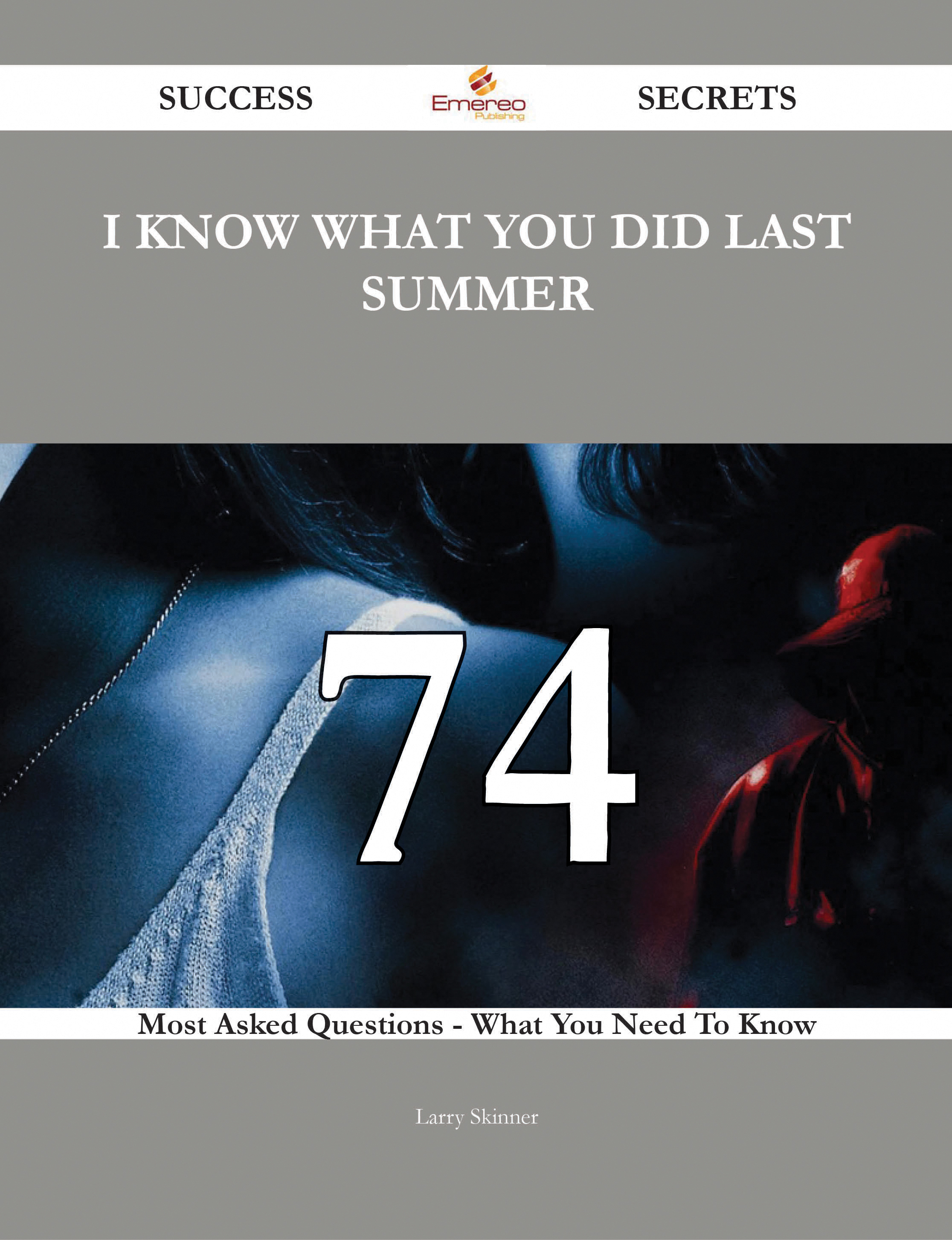 I Know What You Did Last Summer 74 Success Secrets - 74 Most Asked Questions On I Know What You Did Last Summer - What You Need To Know