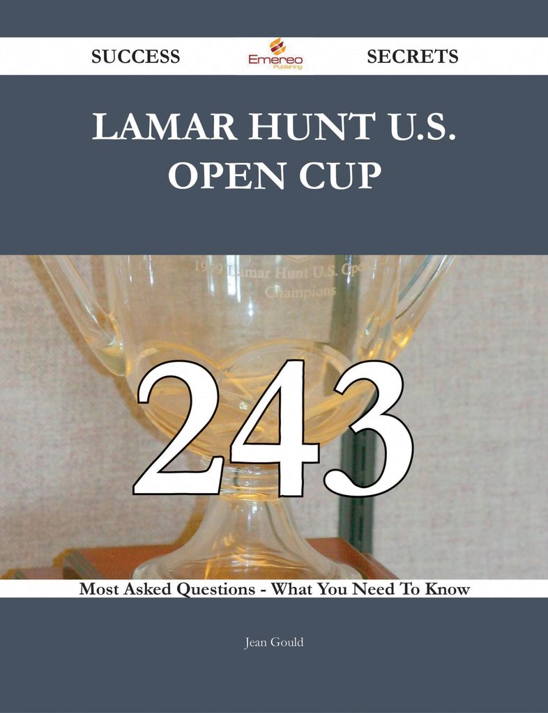 Lamar Hunt U.S. Open Cup 243 Success Secrets - 243 Most Asked Questions On Lamar Hunt U.S. Open Cup - What You Need To Know