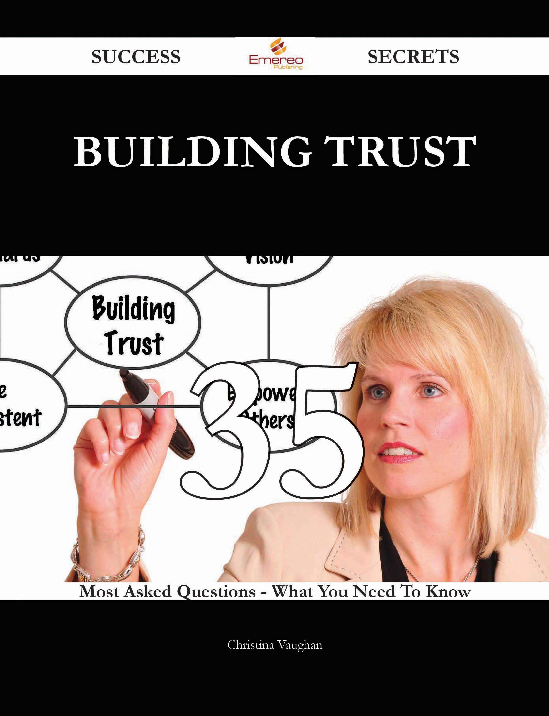 Building Trust 35 Success Secrets - 35 Most Asked Questions On Building Trust - What You Need To Know