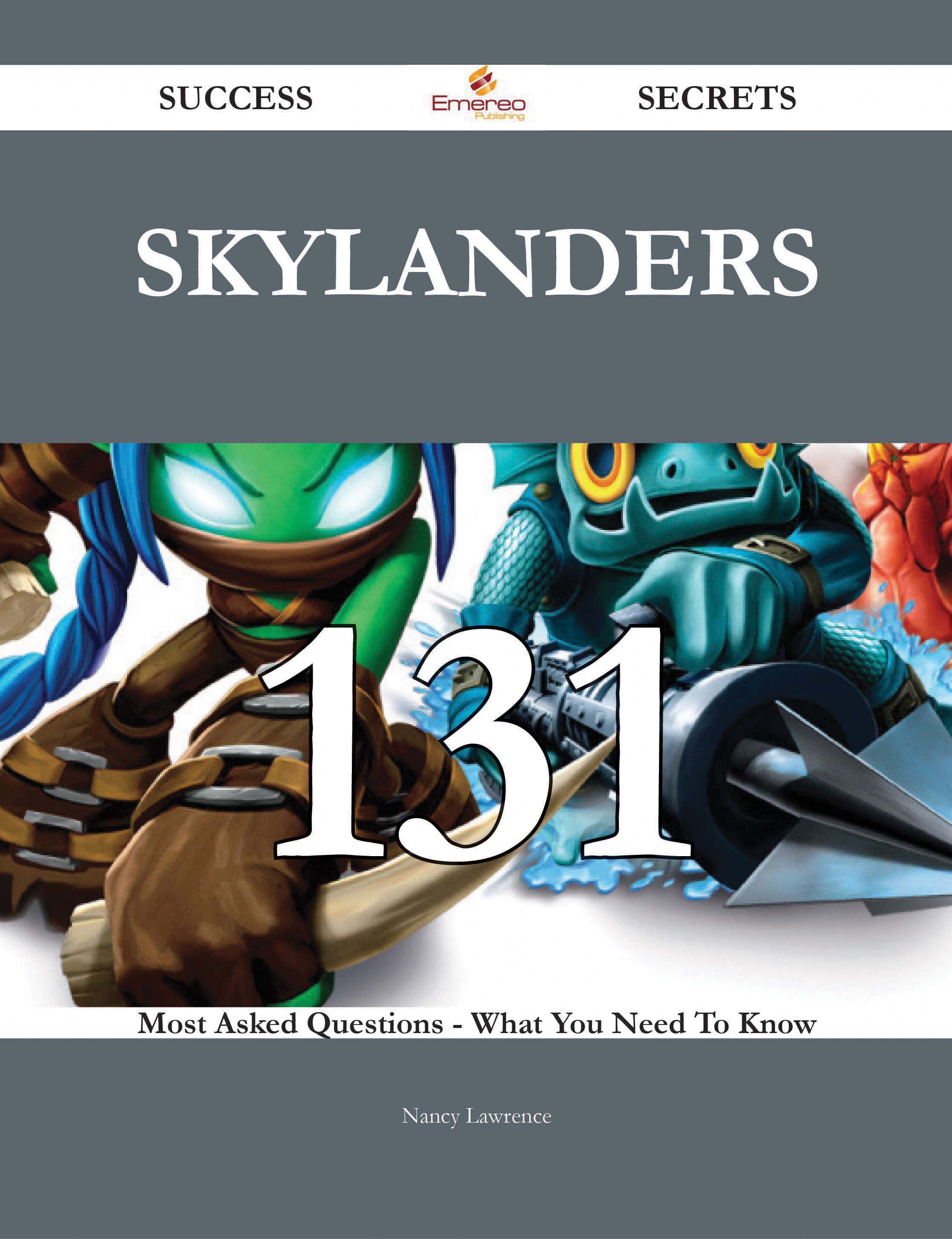 Skylanders 131 Success Secrets - 131 Most Asked Questions On Skylanders - What You Need To Know