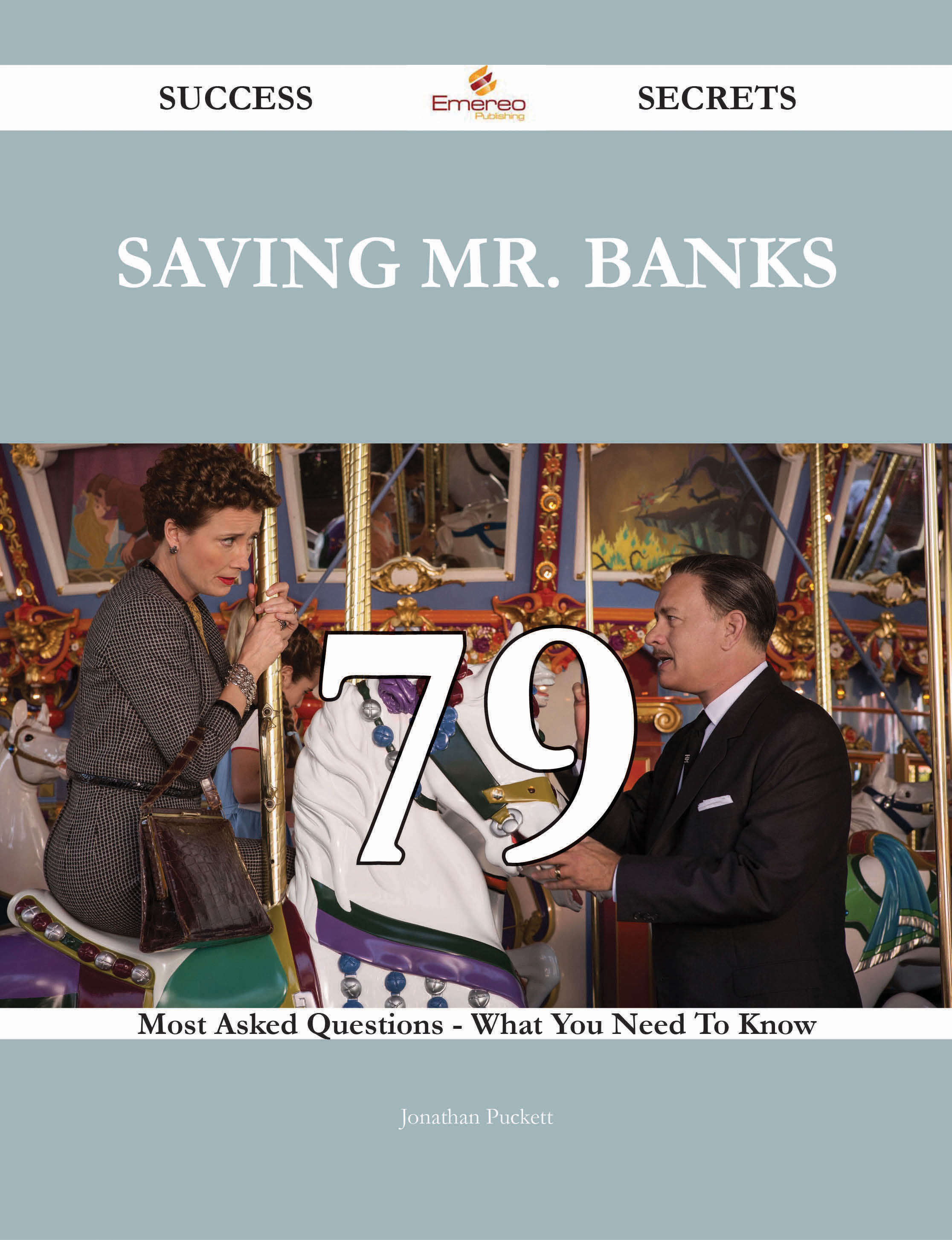 Saving Mr. Banks 79 Success Secrets - 79 Most Asked Questions On Saving Mr. Banks - What You Need To Know