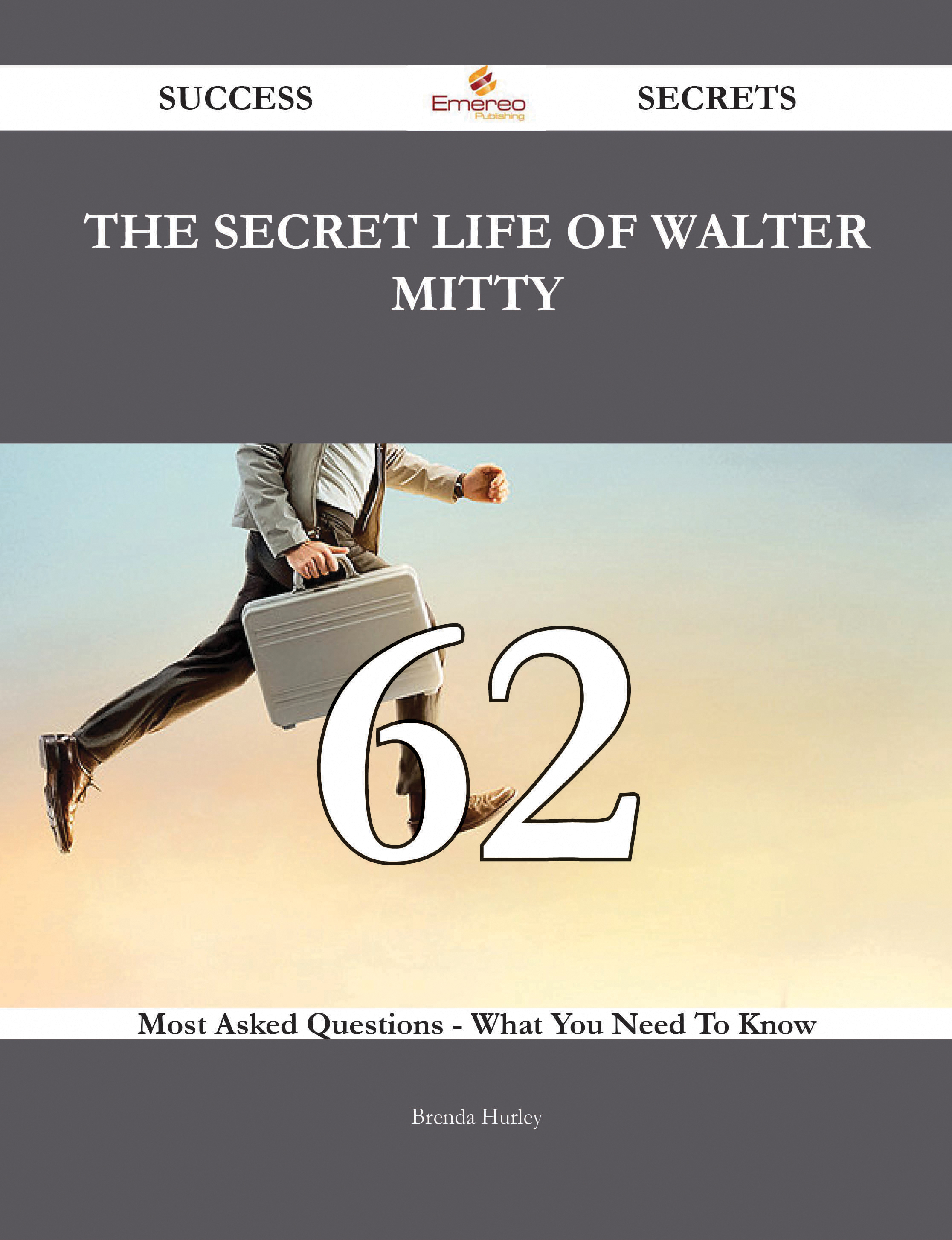 The Secret Life of Walter Mitty 62 Success Secrets - 62 Most Asked Questions On The Secret Life of Walter Mitty - What You Need To Know