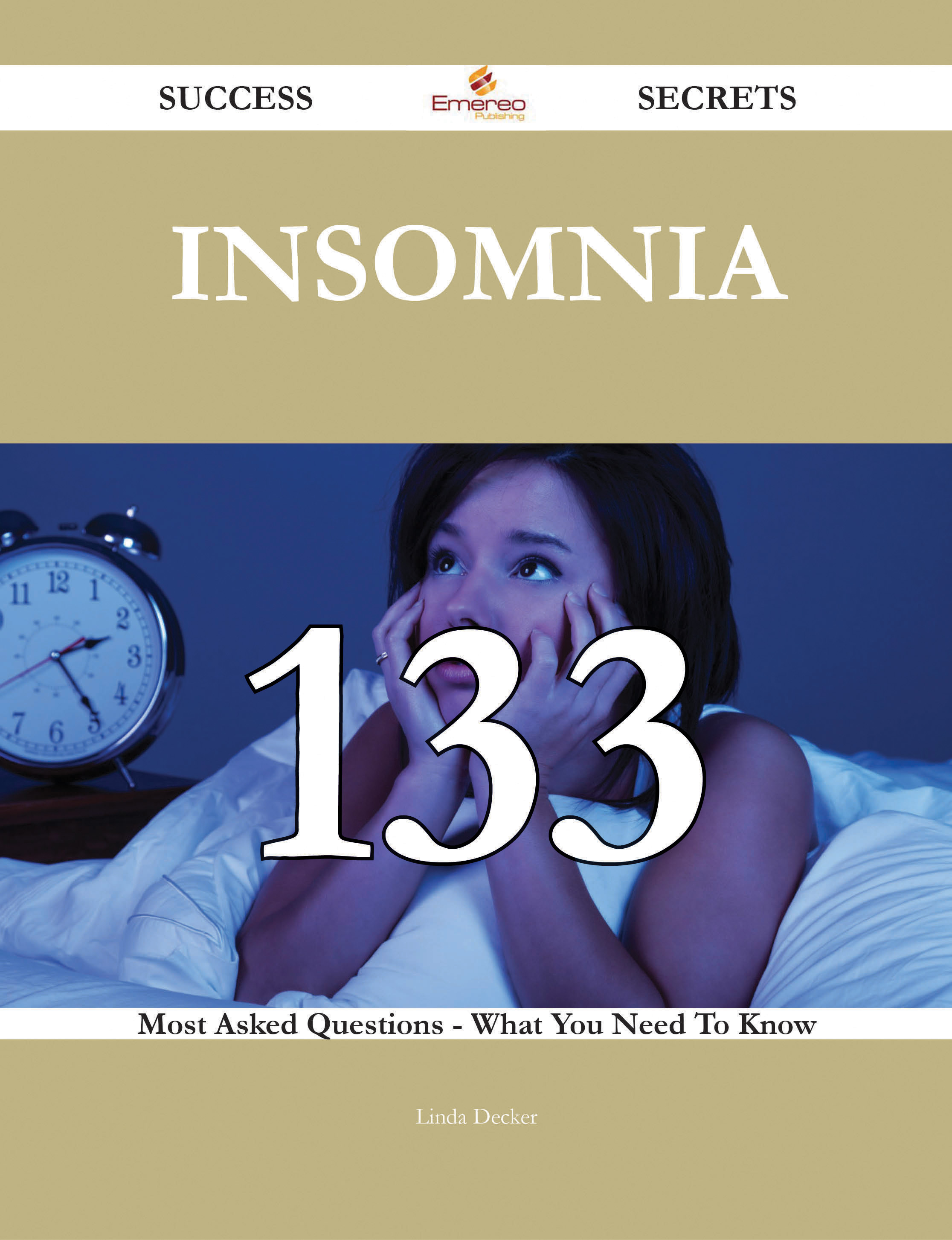 Insomnia 133 Success Secrets - 133 Most Asked Questions On Insomnia - What You Need To Know