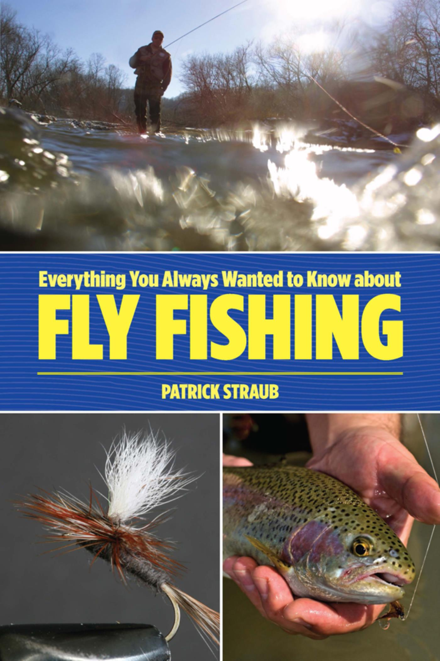 Everything You Always Wanted to Know about Fly Fishing
