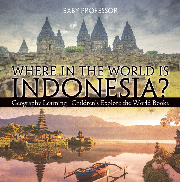 Where in the World is Indonesia? Geography Learning / Children's Explore the World Books