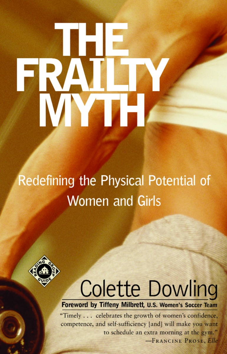 the frailty of women myth The frailty myth is definitely a consciousness-raising book it is also an empowering book in that it will encourage you to think about yourself in new and more active ways it will affect your ideas about women's (and girls') health and well-being, and what schools should be teaching that they aren't.