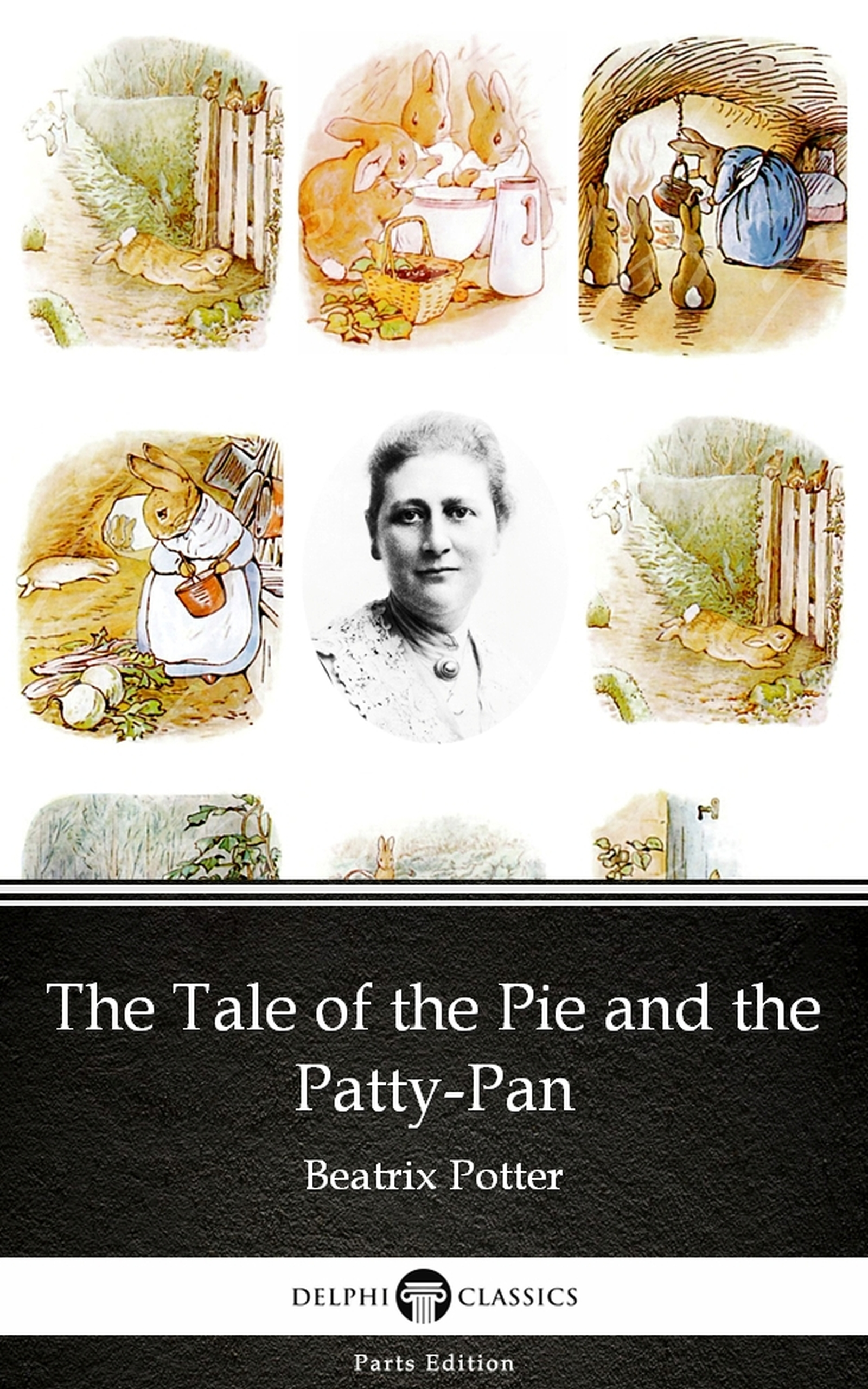 The Tale of the Pie and the Patty-Pan by Beatrix Potter - Delphi Classics (Illustrated)