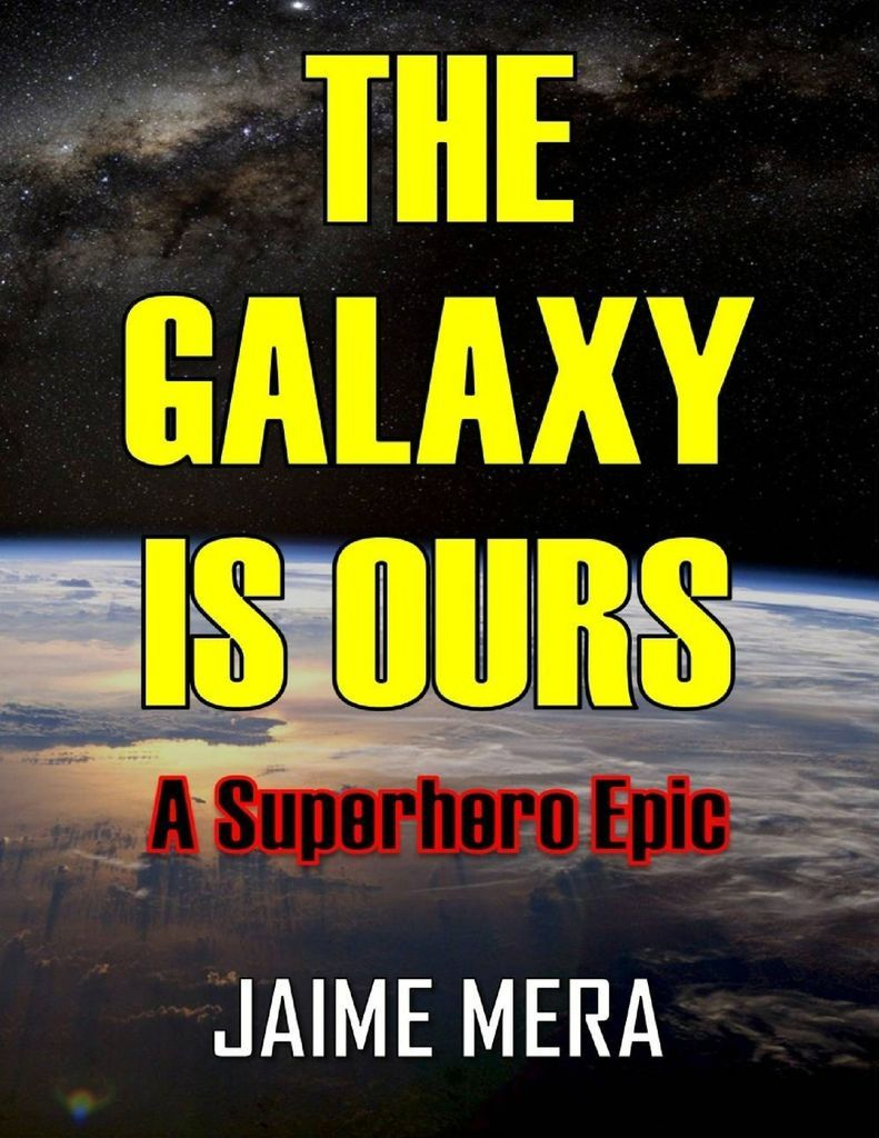 The Galaxy Is Ours: A Superhero Epic