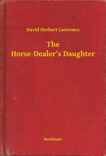 an analysis of extremes in the horse dealers daughter by d h lawrence