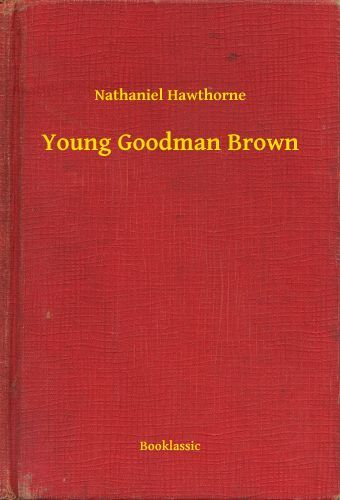 a report on young goodman brown a short story by nathaniel hawthorne Young goodman brown: young goodman brown, allegorical short story by nathaniel hawthorne, published in 1835 in new england magazine and collected in mosses from an old manse (1846.