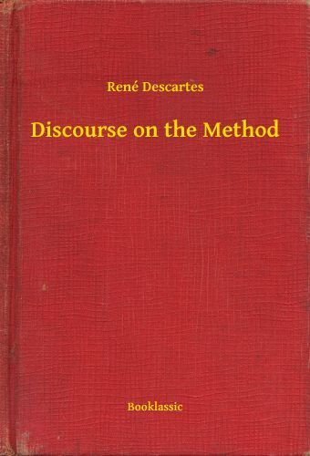 discourse on the method From wikipedia: the discourse on the method is a philosophical and autobiographical treatise published by rené descartes in 1637 its full name is discourse.
