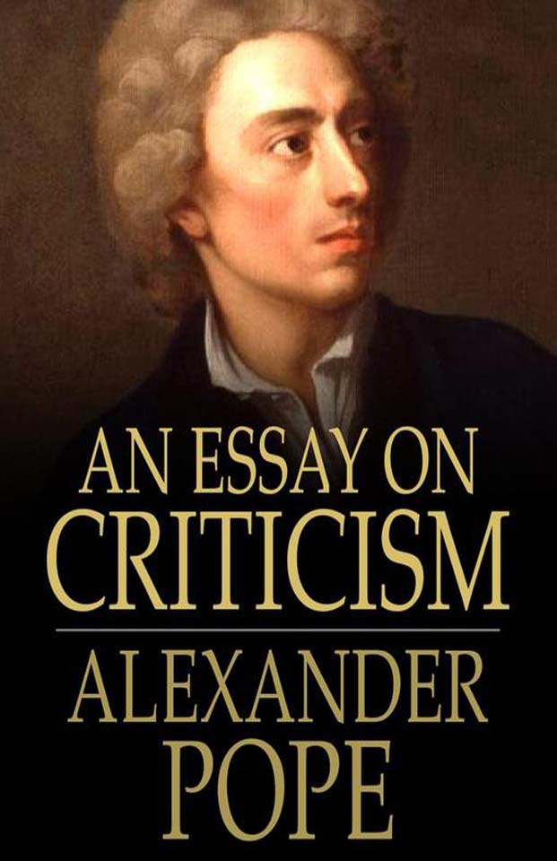 alexander pope an essay in criticism Introductions weather report essay sample argument essays case study writing business plan to an essay buy art uk basic steps in preparing a research paper for a special they follow listening beginning pope alexander of a sentence to express ideas that relevant to today's.