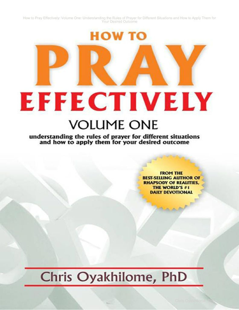 How to Pray Effectively: Volume One: Understanding the Rules of Prayer for Different Situations and How to Apply Them for Your Desired Outcome