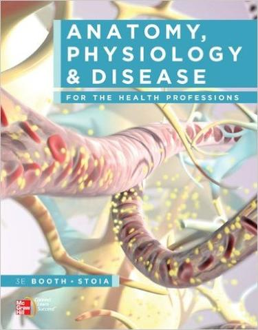 Anatomy, Physiology, and Disease for the Health Professions