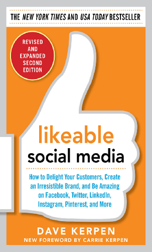 Likeable Social Media, Revised and Expanded: How to Delight Your Customers, Create an Irresistible Brand, and Be Amazing on F...