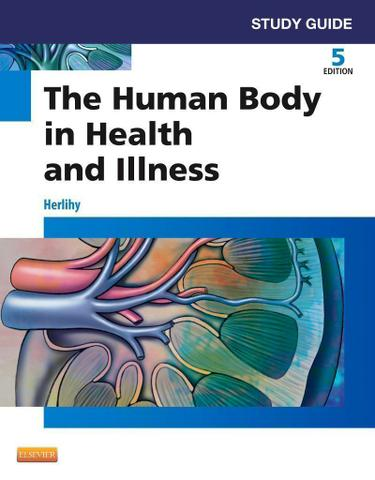 Study Guide for The Human Body in Health and Illness - E-Book