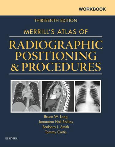 Workbook for Merrill's Atlas of Radiographic Positioning and Procedures - E-Book