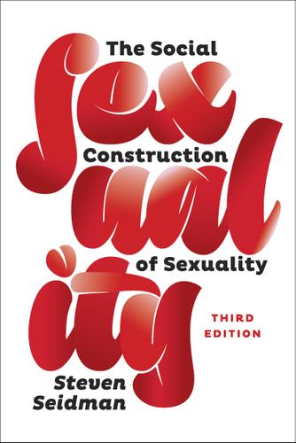 The Social Construction of Sexuality (Third Edition)  (Contemporary Societies Series)
