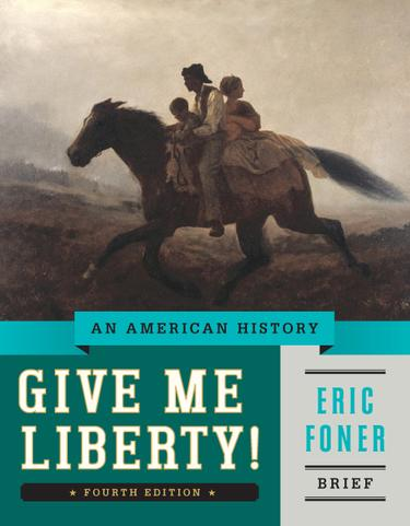Give Me Liberty!: An American History (Brief Fourth Edition)  (Vol. One-Volume)