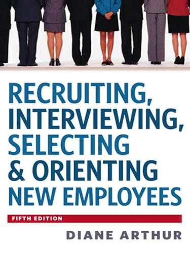 Recruiting, Interviewing, Selecting & Orienting New Employees