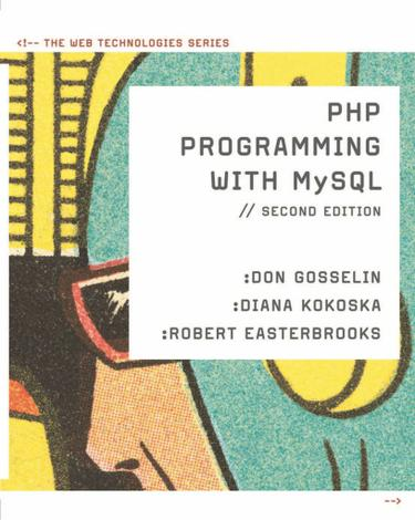 PHP Programming with MySQL: The Web Technologies Series