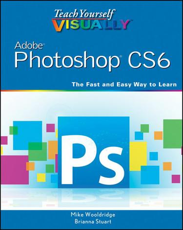 Teach Yourself VISUALLY Adobe Photoshop CS6
