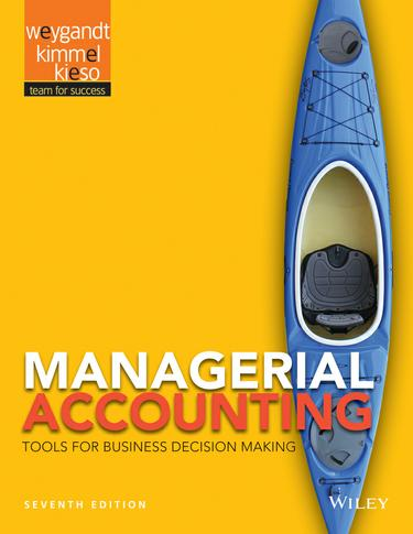 Managerial Accounting 7th Edition by Weygandt, Kimmel, Keso
