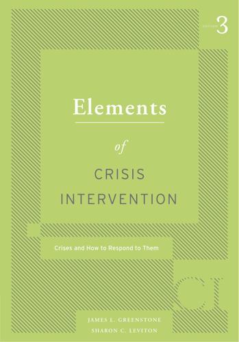 Elements of Crisis Intervention: Crisis and How to Respond to Them, 3rd