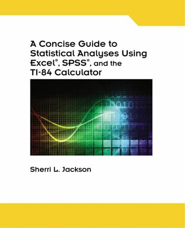 A Concise Guide to Statistical Analyses Using Excel, SPSS, and the TI-84 Calculator, Spiral bound Version