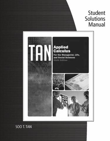 Student Solutions Manual for Tan's Applied Calculus for the Managerial, Life, and Social Sciences, 9th