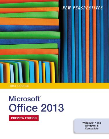 New Perspectives on Microsoft Office 2013, First Course