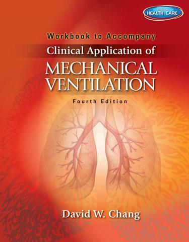 Workbook for Chang's Clinical Application of Mechanical Ventilation, 4th