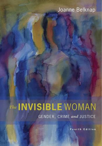 The Invisible Woman: Gender, Crime, and Justice