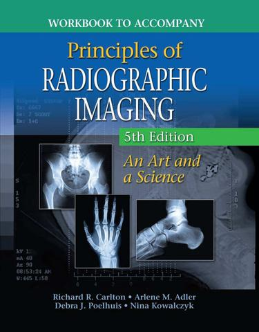 Workbook for Carlton/Adler's Principles of Radiographic Imaging, 5th