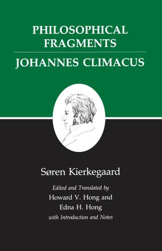 Kierkegaard's Writings, VII, Volume 7: Philosophical Fragments, or a Fragment of Philosophy/Johannes Climacus, or De omnibus ...