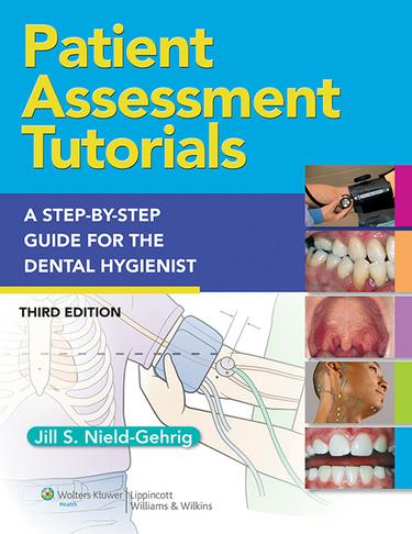 Patient Assessment Tutorials: A Step-by-Step Procedures for the Dental Hygienist