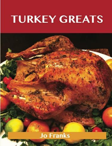 Turkey                                     Greats: Delicious Turkey Recipes, The Top 100 Turkey Recipes