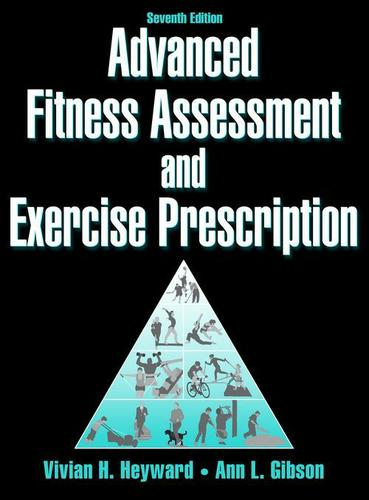 Advanced Fitness Assessment and Exercise Prescription 7th Edition