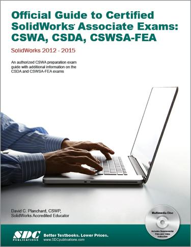 Official Guide to Certified SolidWorks Associate Exams: CSWA, CSDA, CSWSA-FEA