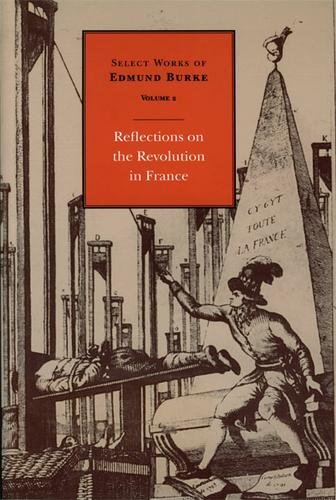 Select Works of Edmund Burke: Reflections on the Revolution in France