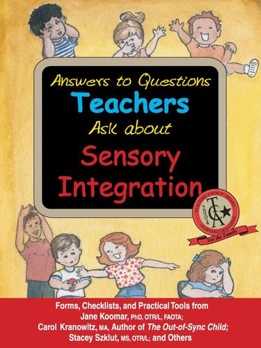 Answers to Questions Teachers Ask about Sensory Integration