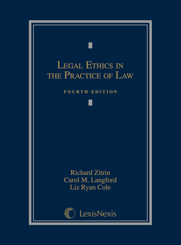 Legal Ethics in the Practice of Law, Fourth Edition